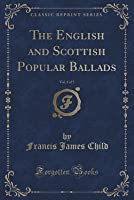 The English and Scottish Popular Ballads, Vol. 1 of 5 (Classic Reprint)