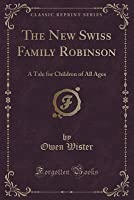 The New Swiss Family Robinson: A Tale for Children of All Ages (Classic Reprint)