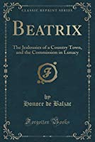 Beatrix / The Jealousies Of A Country Town / The Commission In Lunacy
