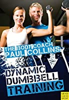 Dynamic Dumbbell Training: The Ultimate Guide to Strength and Power Training with Australia's Body Coach (The Body Coach Book 6)
