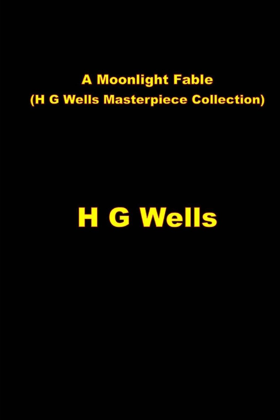 """a moonlight fable Of the blind"""" (1904) [jrh1] """"the empire of the ants"""" (1905) [jrh1] """"the door  in the wall"""" (1906) [jrh1] """"the beautiful suit"""" (aka """"a moonlight fable"""") (1909)."""