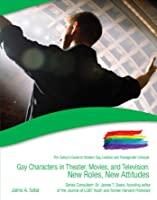 Gay Characters in Theater, Movies, and Television: New Roles, New Attitudes
