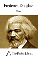 Works of Frederick Douglass