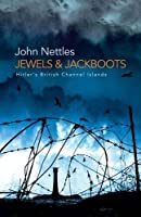 Jewels and Jackboots: Hitler's British Channel Islands