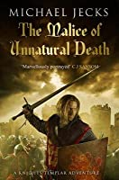 The Malice of Unnatural Death (Knights Templar #22)