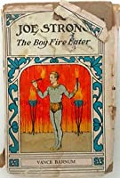 Joe Strong the Boy Fire-Eater: The Most Dangerous Performance on Record