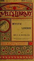 Mystic London: Or, Phases of Occult Life in the British Metropolis