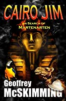 Cairo Jim in Search of Martenarten: A Tale of Archaeology, Adventure and Astonishment (The Cairo Jim Chronicles Book 2)