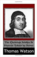 The Christian Soldier or Heaven Taken by Storm
