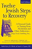 Twelve Jewish Steps to Recovery 2/E: A Personal Guide to Turning from Alcoholism and Other Addictions Drugs, Food, Gambling, Sex...