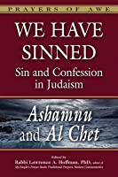 We Have Sinned: Sin and Confession in Judaism Ashamnu and Al Chet