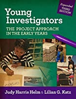Young Investigators: The Project Approach in the Early Years (Early Childhood Education Series)