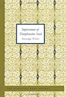Impressions of Theophrastus Such [with Biographical Introduction]
