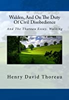 Walden, And On The Duty Of Civil Disobedience: And The Thoreau Essay, Walking