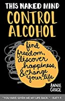This Naked Mind: Control Alcohol: Find Freedom, Discover Happiness & Change Your Life