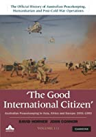 The Good International Citizen: Volume 3: Australian Peacekeeping in Asia, Africa and Europe 1991–1993 (Official History of Australian Peaacekeeping, Humanitarian and Post-Cold War Operations)