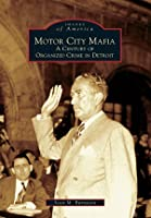 Motor City Mafia: A Century of Organized Crime in Detroit (Images of America: Michigan)