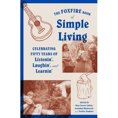 The foxfire book of simple living celebrating fifty years for Minimalist living forum