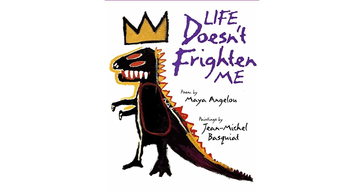 life dosent frighten me essay Life doesn't frighten me by maya angelou shadows on the wall noises down the hall life doesn't frighten me at all bad dogs barking loud big ghosts in a cloud.