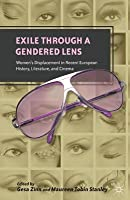Exile Through a Gendered Lens: Women S Displacement in Recent European History, Literature, and Cinema
