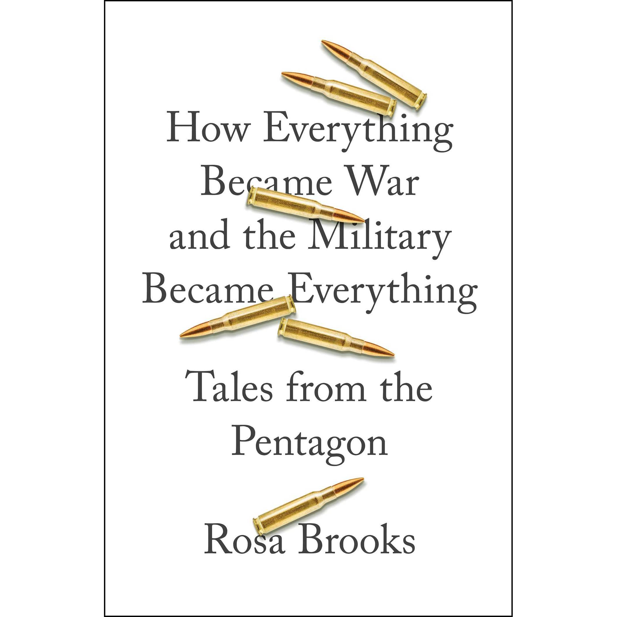 How Everything Became War And The Military Became Everything: Tales From  The Pentagon By Rosa Brooks €� Reviews, Discussion, Bookclubs, Lists