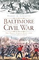 Baltimore in the Civil War: The Pratt Street Riot and a City Occupied (Civil War Series)