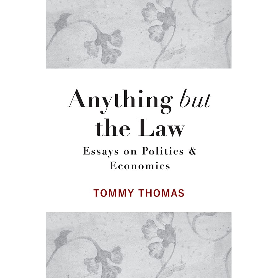anything but the law essays on politics economics by tommy anything but the law essays on politics economics by tommy thomas reviews discussion bookclubs lists