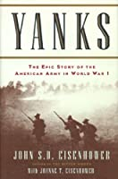 Yanks: The Epic Story of the American Army in World War I
