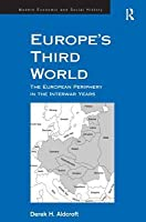 Europe's Third World: The European Periphery in the Interwar Years (Modern Economic and Social History) (Modern Economic and Social History) (Modern Economic and Social History)