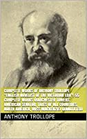 """Complete Works of Anthony Trollope """"English Novelist of the Victorian Era""""! 55 Complete Works (Barchester Towers, American Senator, Tales of All Countries, North America, Miss Mackenzie) (Annotated)"""