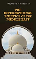 The International Politics of the Middle East (Regional International Politics MUP)