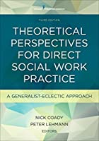 Theoretical Perspectives for Direct Social Work Practice, Third Edition: A Generalist-Eclectic Approach