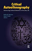 Critical Autoethnography: Intersecting Cultural Identities in Everyday Life (Writing Lives: Ethnographic Narratives)