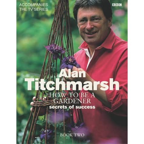 how to be a gardener with alan titchmarsh