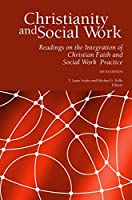 Christianity and Social Work: Readings on the Integration of Christian Faith and Social Work Practice (Fifth Edition)