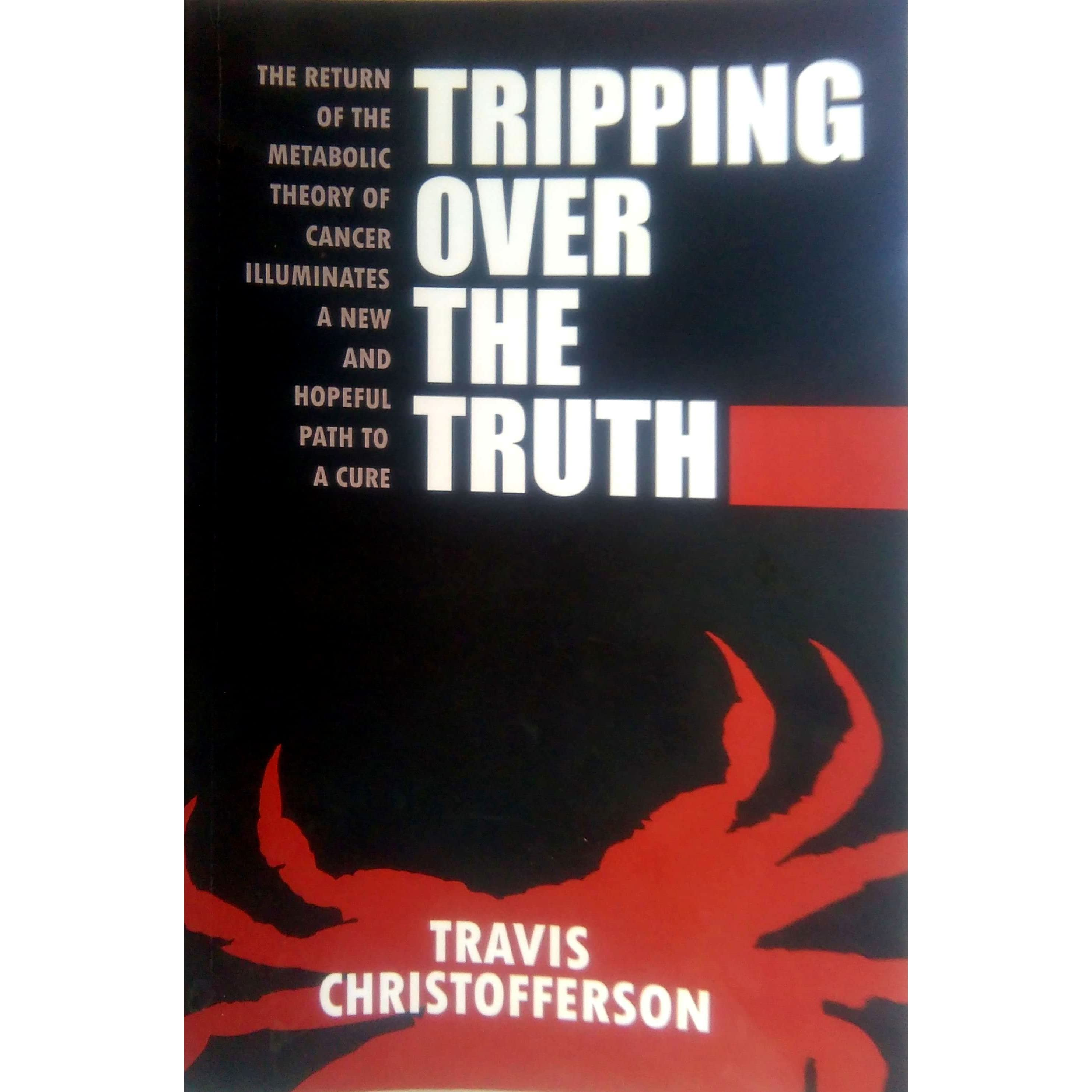 Tripping Over The Truth: The Metabolic Theory Of Cancer By Travis  Christofferson €� Reviews, Discussion, Bookclubs, Lists
