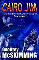 Cairo Jim and the Sunken Sarcophagus of Sekheret: A Tale of Mayhem, Mystery and Moisture (The Cairo Jim Chronicles Book 3)