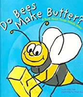 Do Bees Make Butter: A Book about Things Animals Make