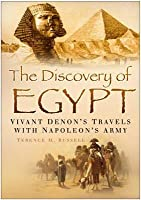 The Discovery of Egypt: Vivant Denon's Travels with Napoleon's Army