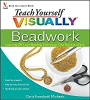 Teach Yourself Visually Beadwork: Learning Off-Loom Beading Techniques One Stitch at a Time