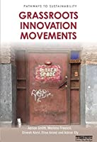 Grassroots Innovation Movements (Pathways to Sustainability)