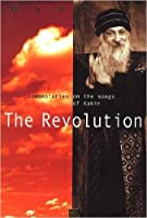The revolution: commentaries on the songs of Kabir.