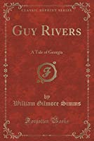 Guy Rivers: A Tale of Georgia (Classic Reprint)