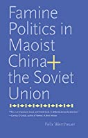 Famine Politics in Maoist China and the Soviet Union (Yale Agrarian Studies Series)