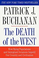 The Death of the West: How Dying Populations and Immigrant Invasions Imperil Our Country and Civilization