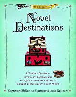 Novel Destinations, Second Edition: A Travel Guide to Literary Landmarks from Jane Austen's Bath to Ernest Hemingway's Key West
