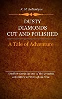Dusty Diamonds Cut and Polished (Illustrated)