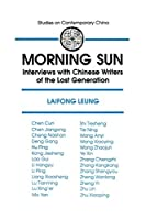 Morning Sun: Interviews with Chinese Writers of the Lost Generation: Interviews with Chinese Writers of the Lost Generation (Reference Sources in the Social Sciences Series)