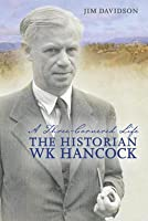 A Three-Cornered Life: The Historian W. K. Hancock