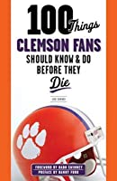 100 Things Clemson Fans Should Know & Do Before They Die